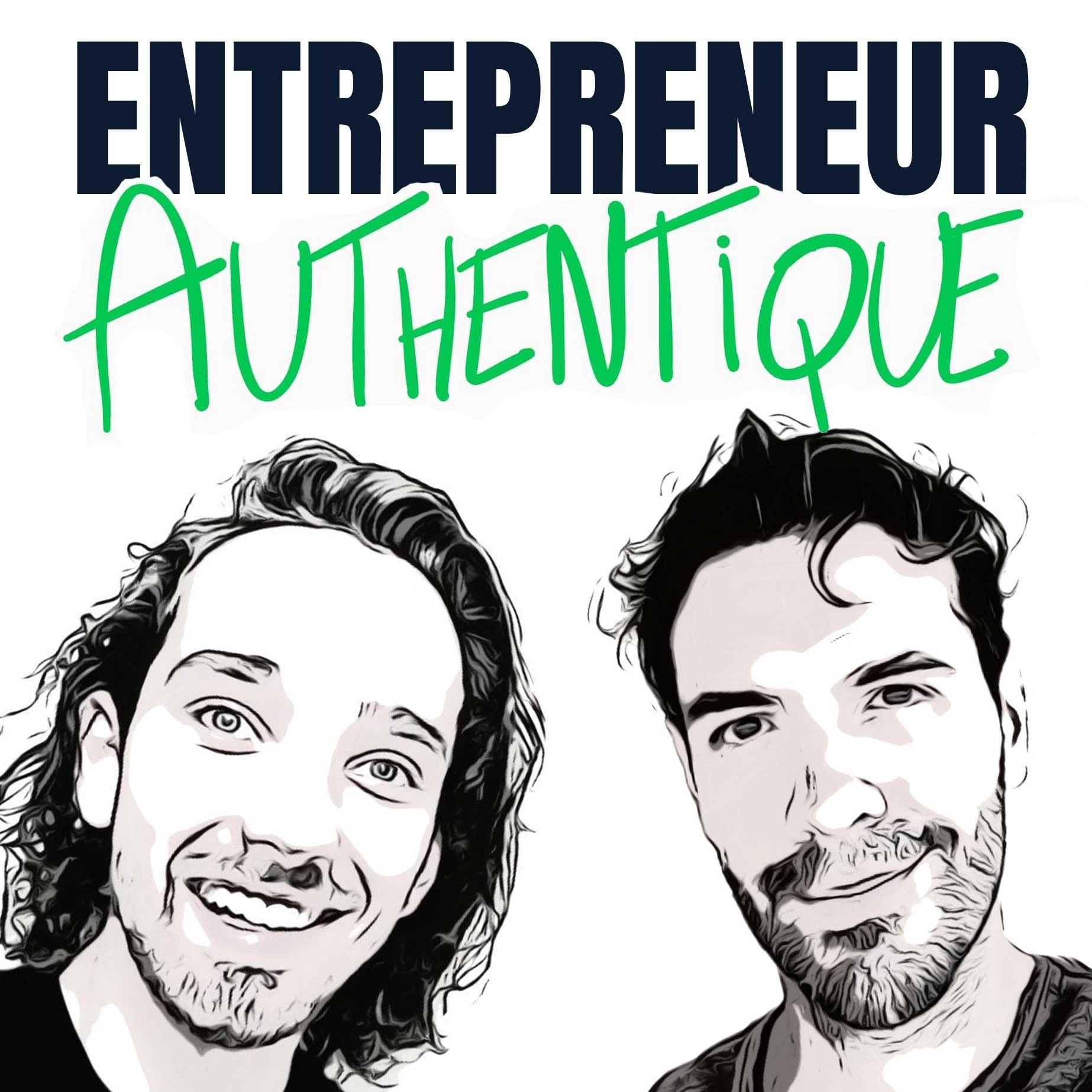 Entrepreneur Authentique - Le Podcast des Entrepreneurs Authentiques